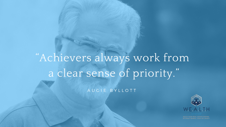 Achievers always work from a clear sense of priority. Augie Byllott Real Estate Quote