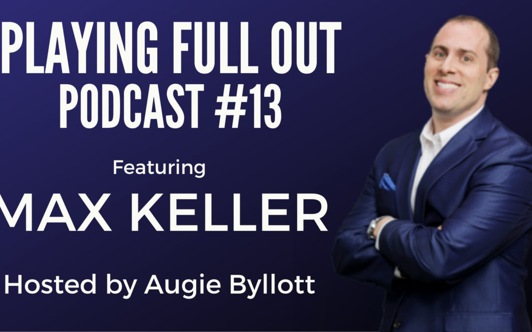 #13 – Playing Full Out with Max Keller
