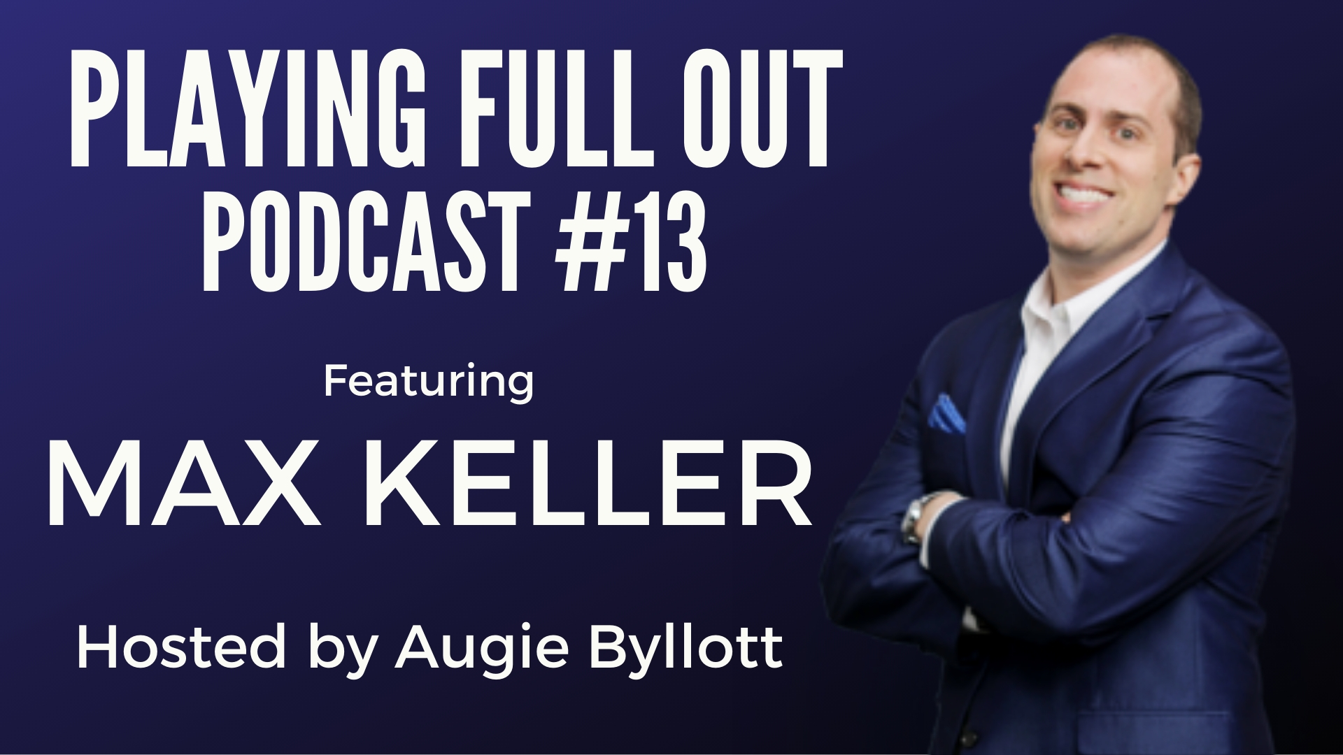 #13 – Play Full Out with Max Keller