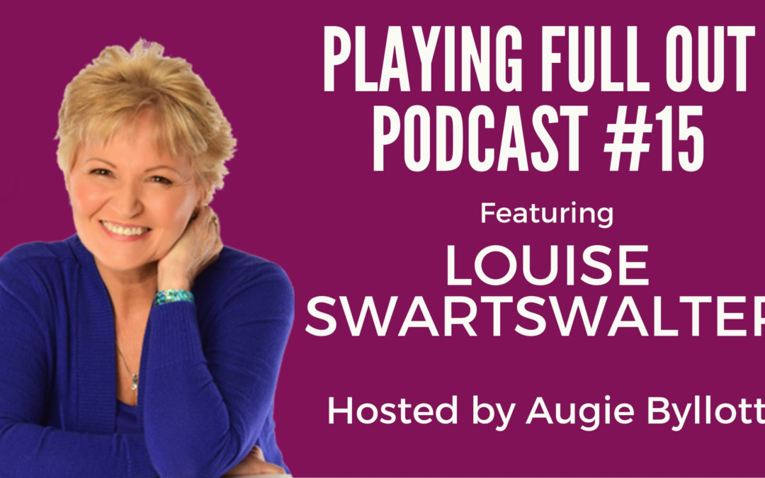 Playing Full Out with Dr. Louise Swartzwalter