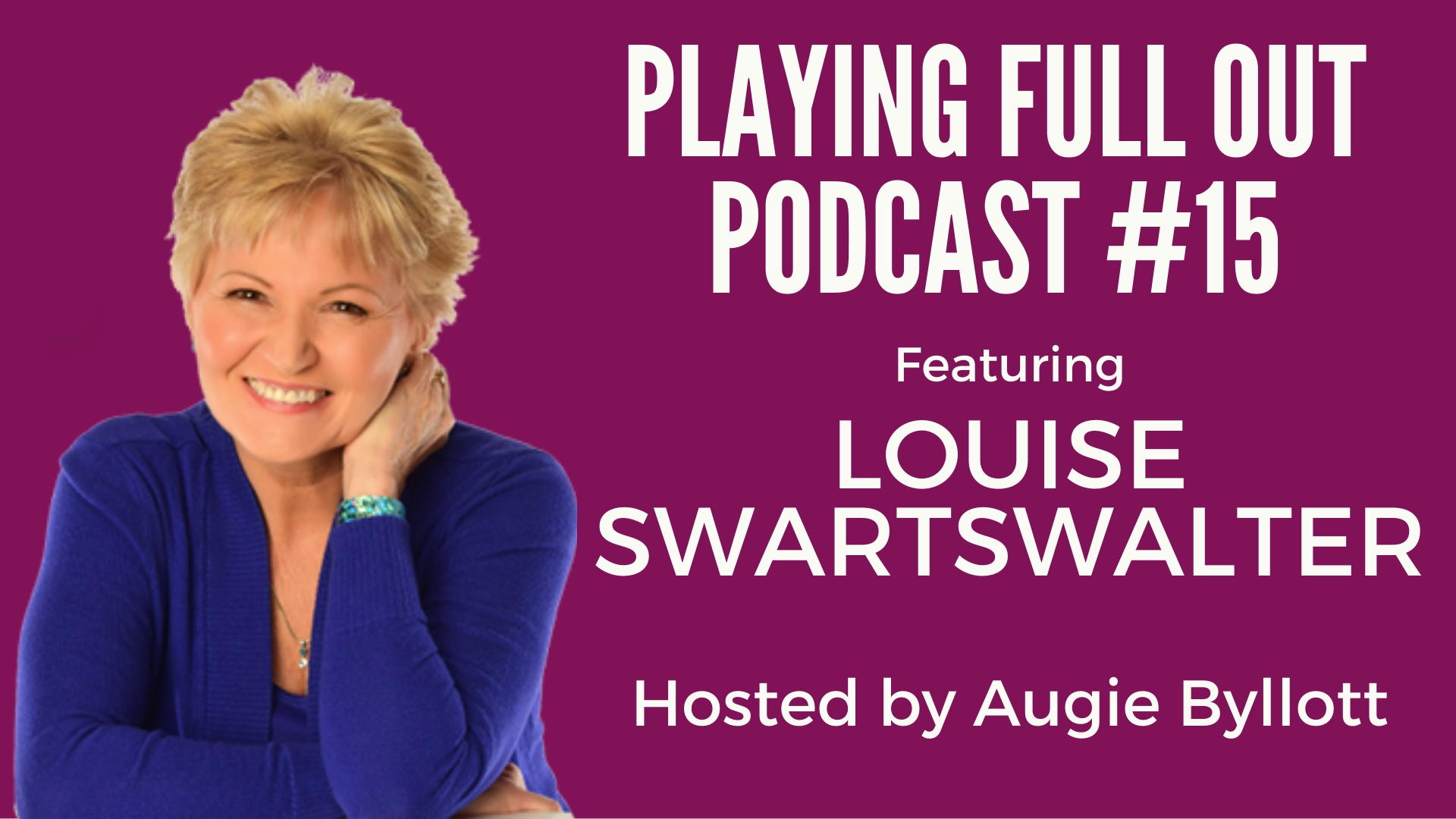 #15 – Play Full Out with Dr. Louise Swartzwalter