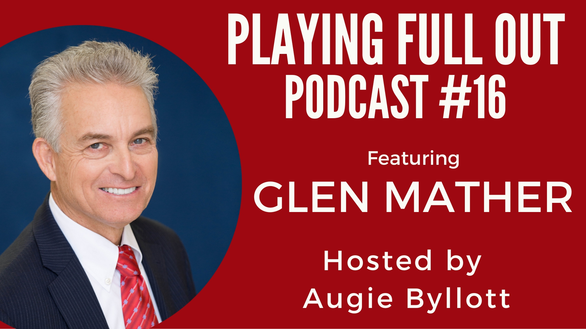 #16 – Play Full Out with Glen Mather