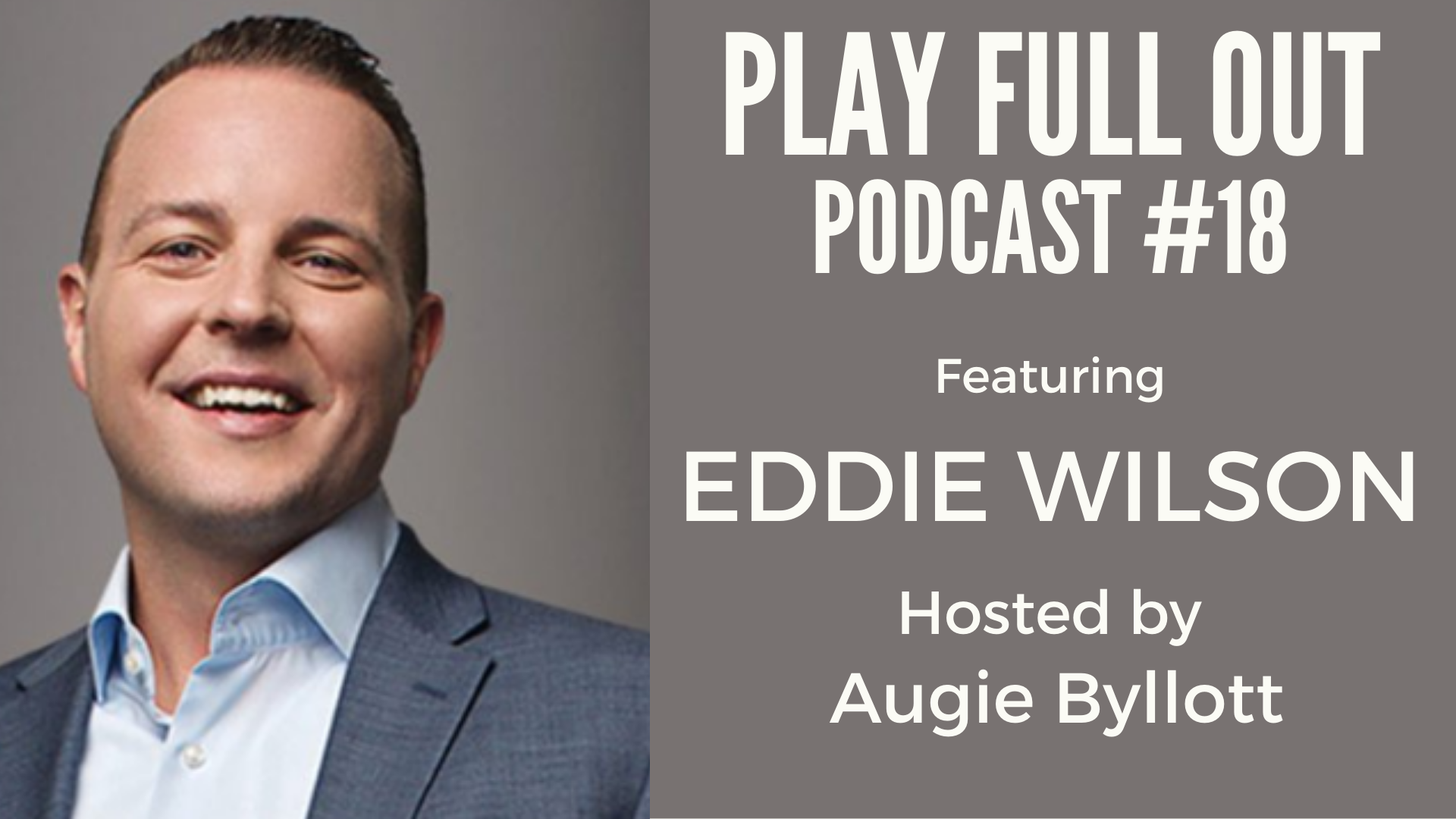 #18 – Play Full Out with Eddie Wilson